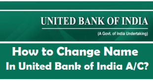 How to Change Name in United Bank of India Account